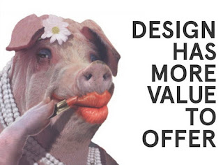 Design has more value to offer - it's not just lipstick on a pig
