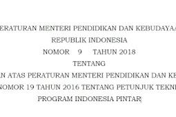 Permendikbud Nomor 9 Tahun 2018 Tentang Perubahan Atas Peraturan Menteri Pendidikan dan Kebudayaan nomor 19 Tahun 2016 Tentang Petunjuk Teknis Program Indonesia Pintar (PIP)