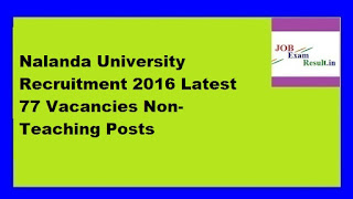 Nalanda University Recruitment 2016 Latest 77 Vacancies Non-Teaching Posts