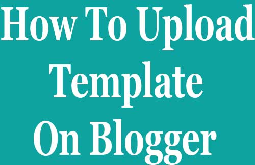 How To Upload Template in Blogger