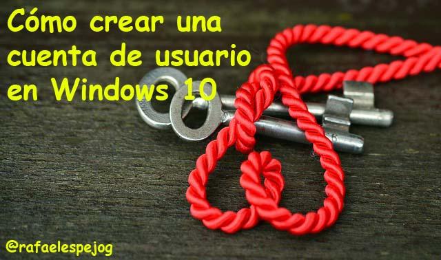como crear cuenta de usuario en windows 10