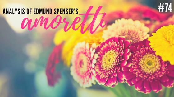 Amoretti #74 by Edmund Spenser- Analysis