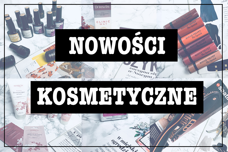 NOWOŚCI KOSMETYCZNE LISTOPAD-GRUDZIEŃ 2017