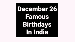 December 26 famous birthdays in India Indian celebrity Bollywood