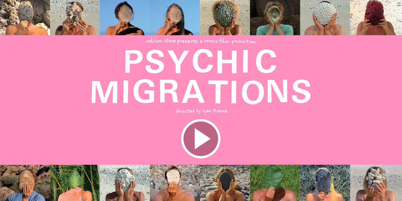 Volcom Stone Presents Psychic Migrations