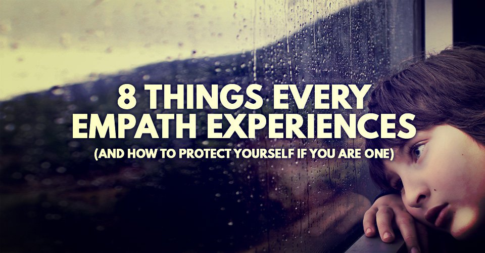 8 Things Every Empath Experiences And How To Protect Yourself If You Are One