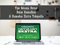 Tips Belanja Hemat Bulan Ramadhan di Ramadan Ekstra Tokopedia