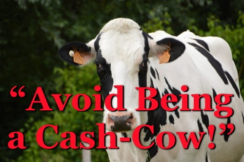 Avoid being a cash cow by others.