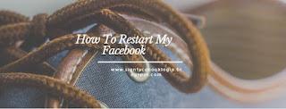 How To Restart My Facebook