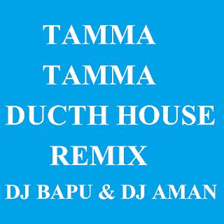 TAMMA TAMMA DUCTH HOUSE REMIX - DJ BAPU & DJ AMAN