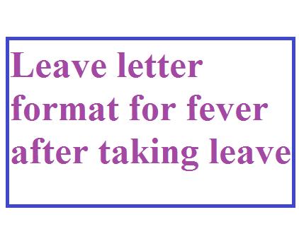 leave letter format for fever after taking leave
