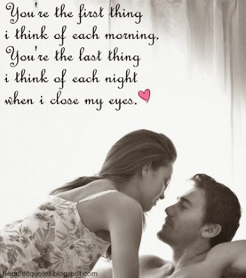 Best Quotes About Love: You're the first thing I thing if each morning, you're the last thing I think of each night when I close my eyes.