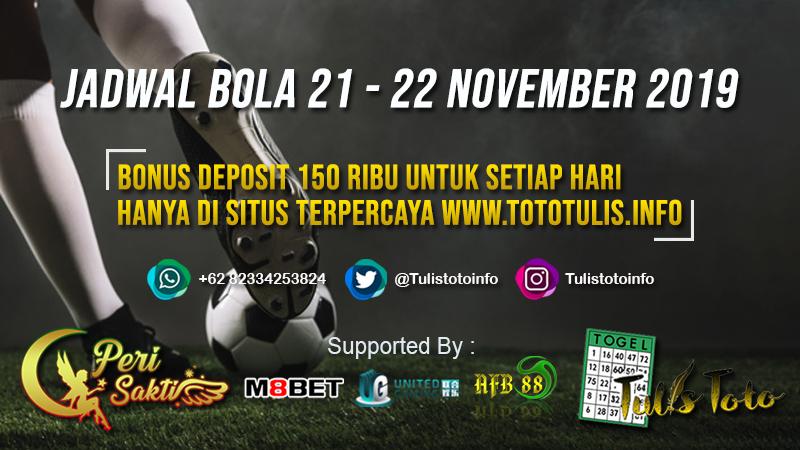 JADWAL BOLA TANGGAL 21 – 22 NOVEMBER 2019