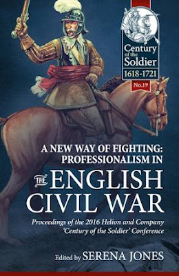 A New Way of Fighting: Professionalism in the English Civil War: Proceedings of the 2016 Helion and Company 'Century of the Soldier' Conference