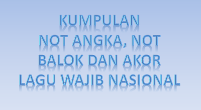 Donwload dan dapatkan Koleksi Lagu Wajib Nasional Disertai Not Balok, Not Angka Dan Akornya