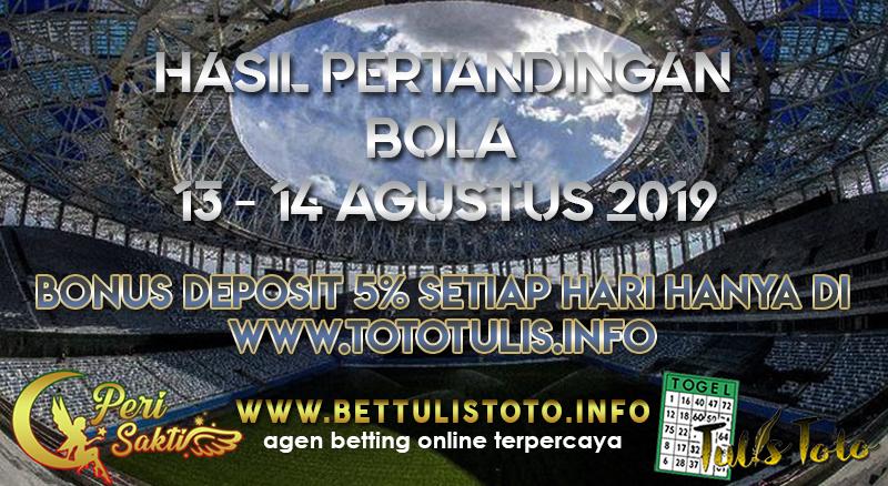 HASIL PERTANDINGAN BOLA TANGGAL 13 – 14 AGUSTUS 2019