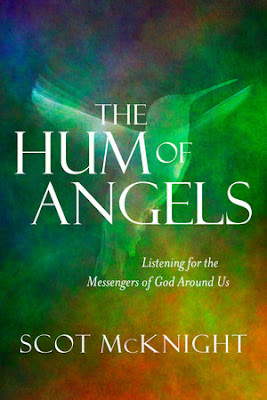 The Hum of Angels: Listening for the Messengers of God Around Us. Scot McKnight