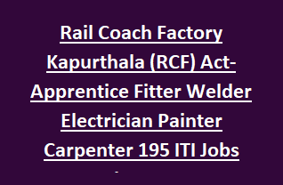 Rail Coach Factory Kapurthala (RCF) Act- Apprentice Fitter Welder Electrician Painter Carpenter 195 ITI Jobs Recruitment 2018