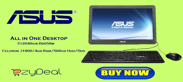 http://ezydeal.net/product/Asus-All-In-One-Desktop-Et2040iuk-Bb058m-Celeron-J1800-4gb-Ram-500gb-Hdd-Dos-product-27555.html