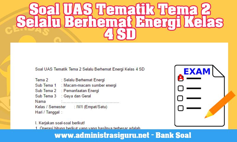 Soal UAS Tematik Tema 2 Selalu Berhemat Energi Kelas 4 SD