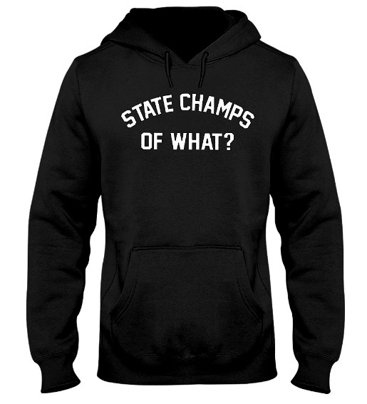 State Champs Of What Hoodie, State Champs Of What Sweatshirt, State Champs Of What Sweater, State Champs Of What T Shirt