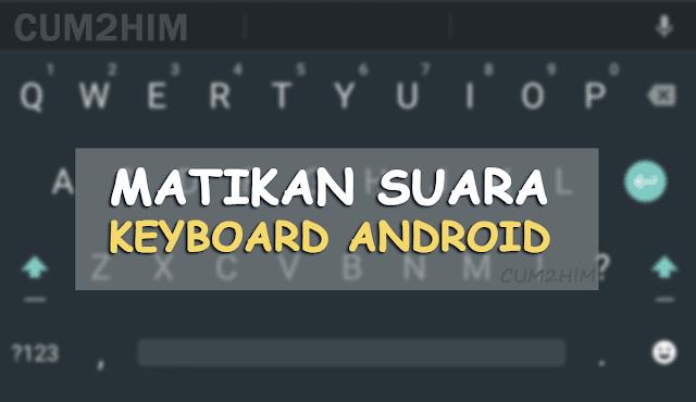 Cara Mematikan Suara Keyboard Android