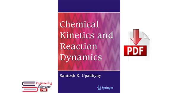 Chemical Kinetics and Reaction Dynamics by Santosh K. Upadhyay