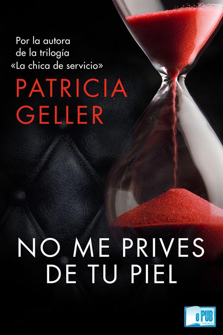 No me prives de tu piel – Patricia Geller