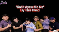 Kahit Ayaw Mo Na (Karaoke, Mp3, Minus One and Lyrics) By This Band