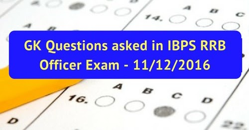 GK Questions asked in IBPS RRB Officer Exam - 11/12/2016 | Bank Exams Today