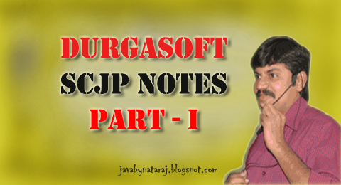 DurgaSoft SCJP Notes by Durga Sir_JavabynataraJ