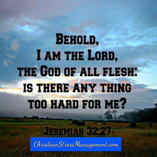 Behold I am the Lord, the God of all flesh: Is there anything too hard for me? (Jeremiah 32:27)