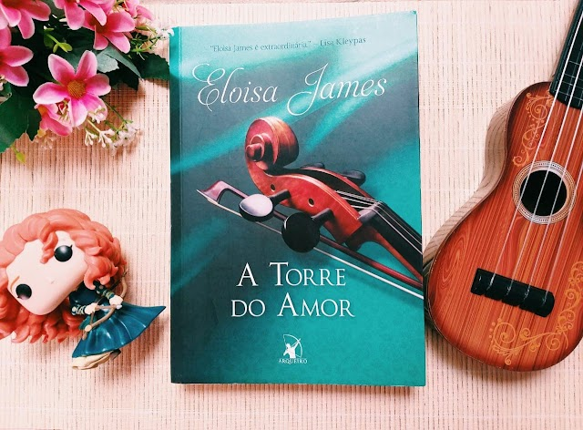 [RESENHA #594] A TORRE DO AMOR - ELOISA JAMES