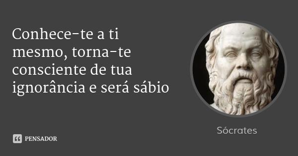 """So Sei Que Nada Sei Frase De Socrates: Apenas Escrituras: """"Só Sei Que Nada Sei"""" """"Conhece-te A Ti"""