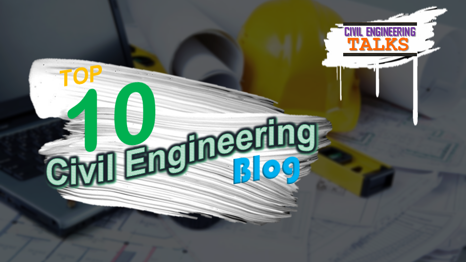 Top 10 Civil Engineering Blogs and Websites for Civil