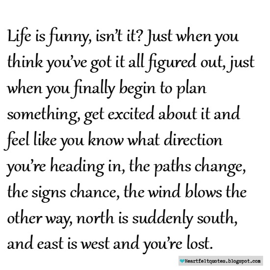 Life Is Funny Sometimes Heartfelt Love And Life Quotes