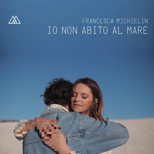 Francesca Michielin - Io non abito al mare - Single Cover