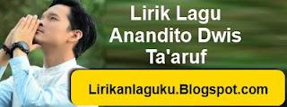 Lirik Lagu Anandito Dwis - Ta'aruf