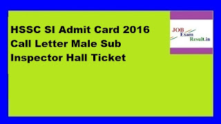 HSSC SI Admit Card 2016 Call Letter Male Sub Inspector Hall Ticket