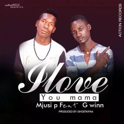 Download Audio | Mjusi P ft G Winn - I Love you Mama