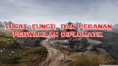 Tugas, Fungsi, dan Peranan Perwakilan Diplomatik