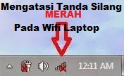 Mengatasi tanda silang merah pada wifi laptop atau komputer