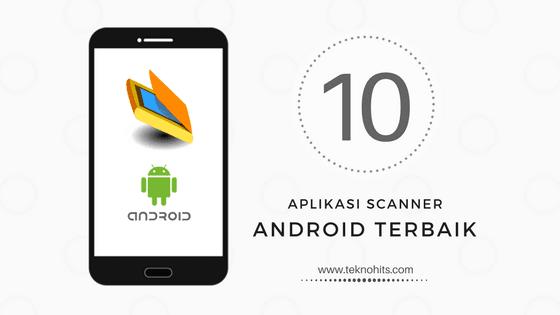 Aplikasi Scanner Android Terbaik untuk Memindai Dokumen