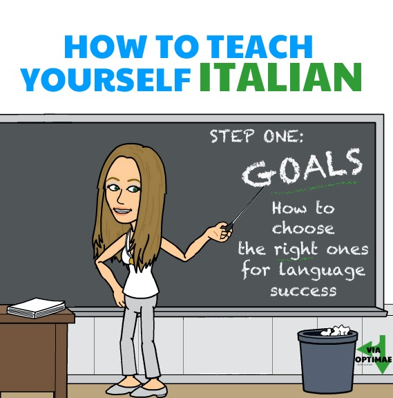 How to teach yourself Italian… Step 01: Goals How to choose the right ones for language success, Via Optimae, http://www.viaoptimae.com/2014/10/how-to-teach-yourself-italian-step-01.html