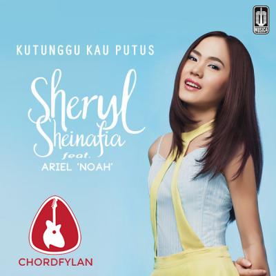 Lirik dan Chord Kunci Gitar Kutunggu Kau Putus - Sheryl Sheinafia ft. Ariel NOAH