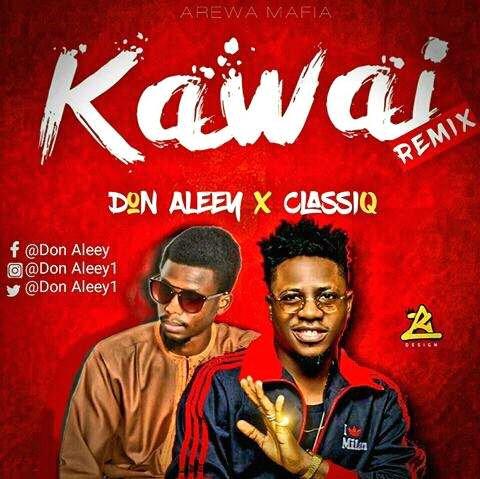 [Music] Kawai Remix || Don Aleey ft Classiq