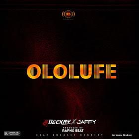 New Music: DJ Deekay - Ololufe Ft. Jaffy [Prod. By Raphs Beats]