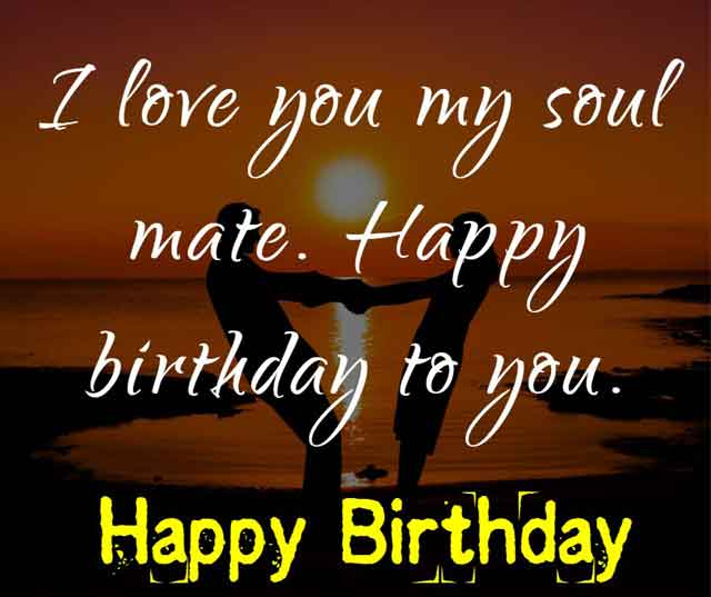 I love you my soul mate. Happy birthday to you.