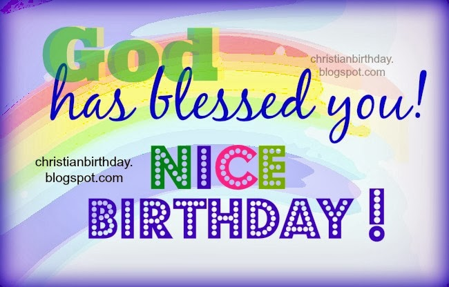 Have a Very Nice Birthday, christian quotes with free image christian card, happy birthday to friends, blessings, free messages for facebook friends with nice images, God bless you so give you a nice life, family.