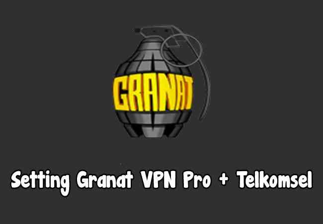 Cara Setting Granat VPN Pro Telkomsel VideoMax Terbaru